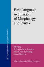First Language Acquisition of Morphology and Syntax: Perspectives across languages and learners
