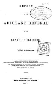 Report of the Adjutant General of the State of Illinois ...: Containing Reports for the Years 1861-66, Volume 8