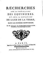 Recherches sur la précession des equinoxes et sur la nutation de l'axe de la terre dans le système newtonien