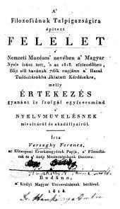 A' filozofiának talpigazságira épitett felelet: a' Nemzeti Muzéum' nevében a' magyar nyelv iránt tett, 's az 1818. esztendőben, bojt elő havának 7dik napjánn a' Hazai Tudósításokba iktatott kérdésekre, melly értekezés gyanánt is szolgál egyszersmind a' nyelvmüvelésnek mivoltárúl és akadállyairúl