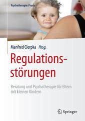 Regulationsstörungen: Beratung und Psychotherapie für Eltern mit kleinen Kindern
