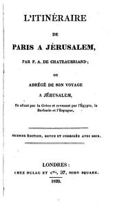 Itinéraire de Paris à Jérusalem, ou abrégé de son voyage à Jérusalem: en allant par la Grèce et revenant par l'Égypte, la Barbarie et l'Espagne
