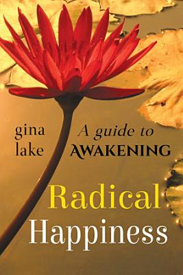 Radical Happiness  A Guide to Awakening