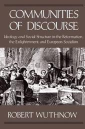 Communities of Discourse: Ideology and Social Structure in the Reformation, the Enlightenment, and European Socialism