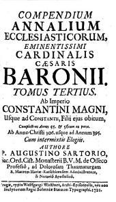 Compendium Annalium Ecclesiasticorum: Ab Imperio Constantini Magni, Usque ad Constantii, Filii eius obitum, ... Ab Anno Christi 306 usque ad Annum 395, Volume 3