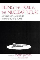 Filling the Hole in the Nuclear Future: Art and Popular Culture Respond to the Bomb