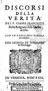 Discorsi della verità del p. Cesare Franciotti della religione della madre di Dio. Con vn'opera dell'humilta del medesimo