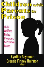 Children With Parents in Prison: Child Welfare Policy, Program, and Practice Issues
