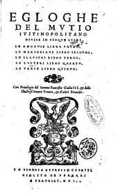 Egloghe del Mutio Iustinopolitano diuise in cinque libri. Le amorose libro primo. Le marchesane libro secondo. Le illustri libro terzo. Le lugubri libro quarto. Le varie libro quinto