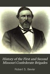 History of the First and Second Missouri Confederate Brigades: 1861-1865. And, From Wakarusa to Appomattox, a Military Anagraph