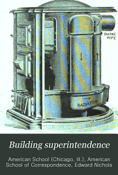 Building Superintendence: A Working Guide to the Requirements of Modern American Building Practice and the Systematic Supervision of Building Operations