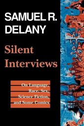 Silent Interviews: On Language, Race, Sex, Science Fiction, and Some Comics—A Collection of Written Interviews