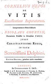 Cornelius Nepos de Vitis excellentium Imperatorum. Interpretatione et notis illustravit N. Courtin ... in usum Delphini. Editio decima ... emendatior