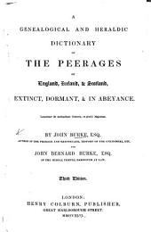 A General and Heraldic Dictionary of the Peerages of England, Ireland, and Scotland, extinct, dormant, and in abeyance ... England