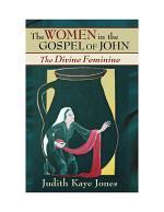 The Women in the Gospel Ofjohn: the Divine Feminine