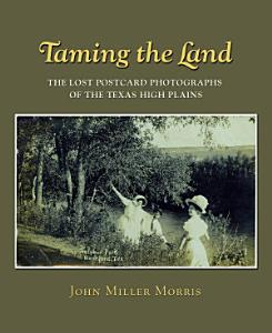 Taming the Land  the Lost Postcard Photographs of the Texas High Plains PDF