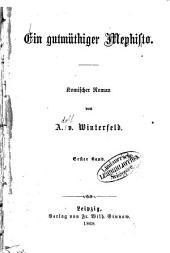 Ein gutmüthiger Mephisto: Komischer Roman von A. v. Winterfeld, Band 1