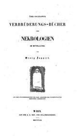 Über sogenannte Verbrüderungs-Bücher und Nekrologien im Mittelalter: Band 1