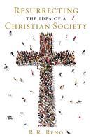 Resurrecting the Idea of a Christian Society PDF