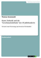 """Kants Ästhetik und die """"Geschmacksdebatte"""" des 18. Jahrhunderts: Versuch einer Verortung zum besseren Verständnis"""