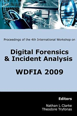 Proceedings of the Fourth International Workshop on Digital Forensics & Incident Analysis (WDFIA 2009)