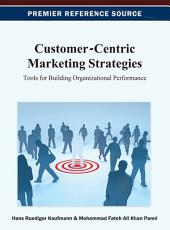 Customer-Centric Marketing Strategies: Tools for Building Organizational Performance: Tools for Building Organizational Performance