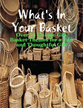 What's In Your Basket - Over 75 Unique Gift Basket Themes for a Fun and Thoughtful Gift