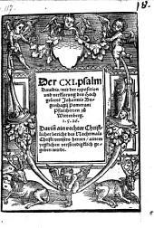 ¬Der CXI. Psalm Davidis, mit der exposition und verklerung des Hochgelerten Johannis Bugenhagii Pomerani Pfarrherren zu Wittenberg