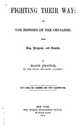 Fighting Their Way; Or, The History of the Crusades: Their Rise, Progress, and Results