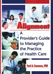 Alignment: A Provider's Guide to Managing the Practice of Health Care