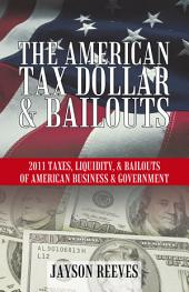 The American Tax Dollar & Bailouts: 2011 Taxes, Liquidity, & Bailouts of American Business & Government
