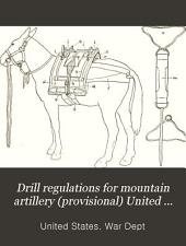 Drill Regulations for Mountain Artillery (provisional) United States Army, 1908