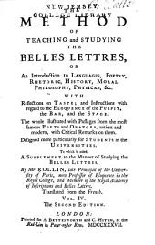 The Method of Teaching and Studying the Belles Lettres: Or, An Introduction to Languages, Poetry, Rhetoric, History, Moral Philosophy, Physicks, &c. ...