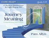 Core Ready Lesson Sets for Grades 6-8: A Staircase to Standards Success for English Language Arts, The Journey to Meaning: Comprehension and Critique