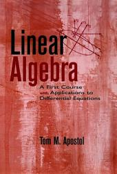 Linear Algebra: A First Course with Applications to Differential Equations