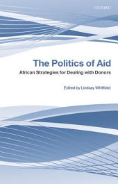 The Politics of Aid : African Strategies for Dealing with Donors: African Strategies for Dealing with Donors
