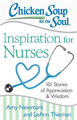 Chicken Soup for the Soul  Inspiration for Nurses PDF