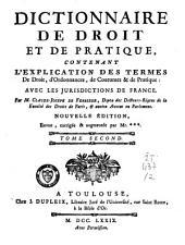 Dictionnaire de droit et de pratique: contenant l'explication des termes de droit, d'ordonnances, de coutumes et de pratique ; avec les jurisdictions de France, Volume2