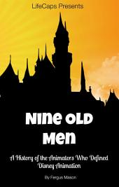 Disney's Nine Old Men: A History of the Animators Who Defined Disney Animation