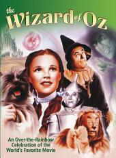 Wizard of Oz: An Over-the-Rainbow Celebration of the World s Favorite Movie
