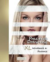 Practice Drawing - XL Workbook 6: Portrait