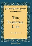 The Essential Life (Classic Reprint)