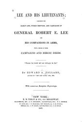 Lee and His Lieutenants: Comprising the Early Life, Public Services, and Campaigns of General Robert E. Lee and His Companions in Arms, with a Record of Their Campaigns and Heroic Deeds ...