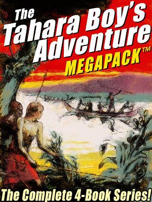 The Tahara  Boy Adventurer MEGAPACK    The Complete 4 Book Series  PDF
