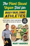 The Plant-Based Vegan Diet for Bodybuilding Athletes (NEW VERSION)
