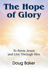 Hope of Glory, The: To Know Jesus and Live Through Him