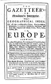 The Gazetteer's; or, Newsman's interpreter ... The fourth edition, corrected and much enlarged with the addition of a table of the births, marriages, &c. of all the kings, princes and potentates of Europe
