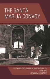 The Santa Marija Convoy: Faith and Endurance in Wartime Malta, 1940–1942