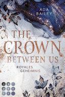 The Crown Between Us  Royales Geheimnis  Die  Crown  Dilogie 1