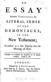 An essay towards vindicating the literal sense of the demoniacks in the New Testament [by T. Church] in answer to a late enquiry into the meaning of them [by A.A. Sykes.].